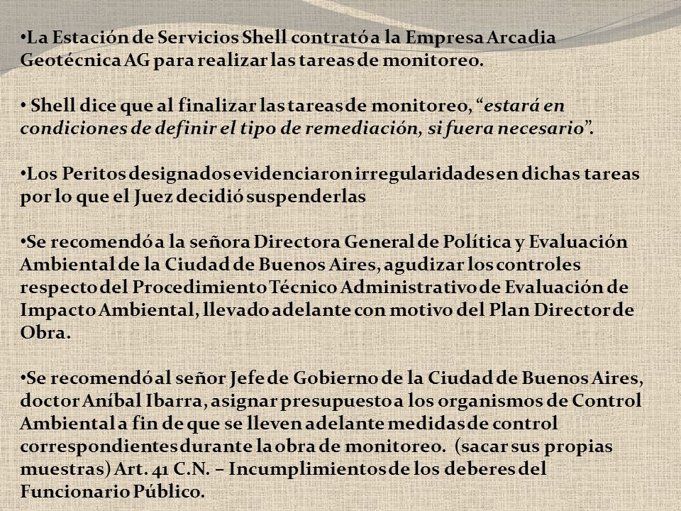 La Estación de Servicios Shell contrató a la Empresa Arcadia Geotécnica AG para realizar las tareas de monitoreo. Shell dice que al finalizar las tare