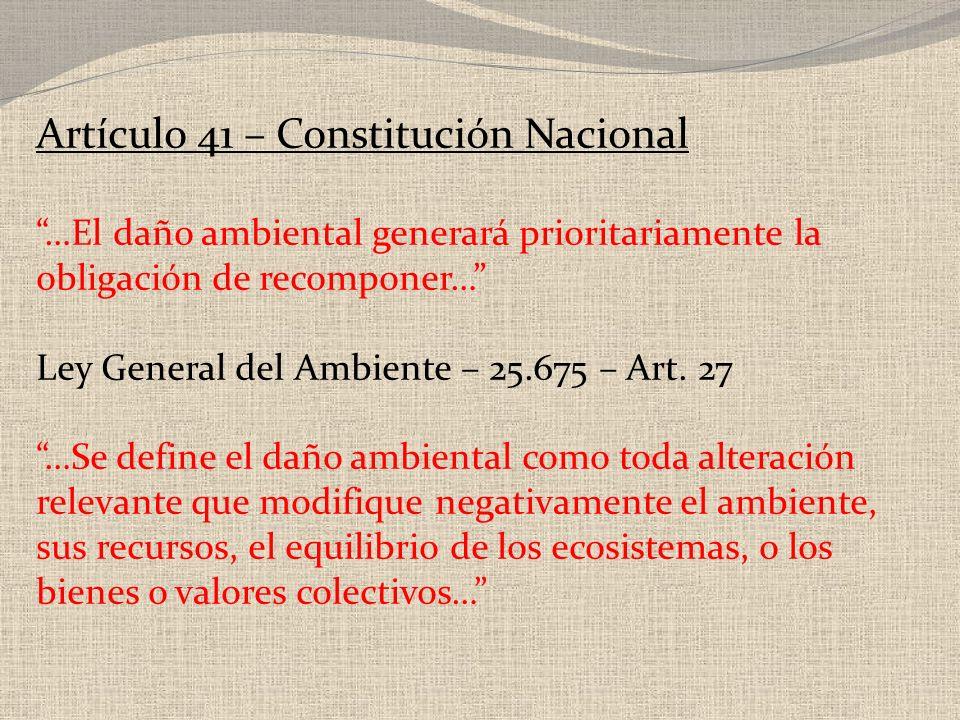 Artículo 41 – Constitución Nacional …El daño ambiental generará prioritariamente la obligación de recomponer… Ley General del Ambiente – 25.675 – Art.