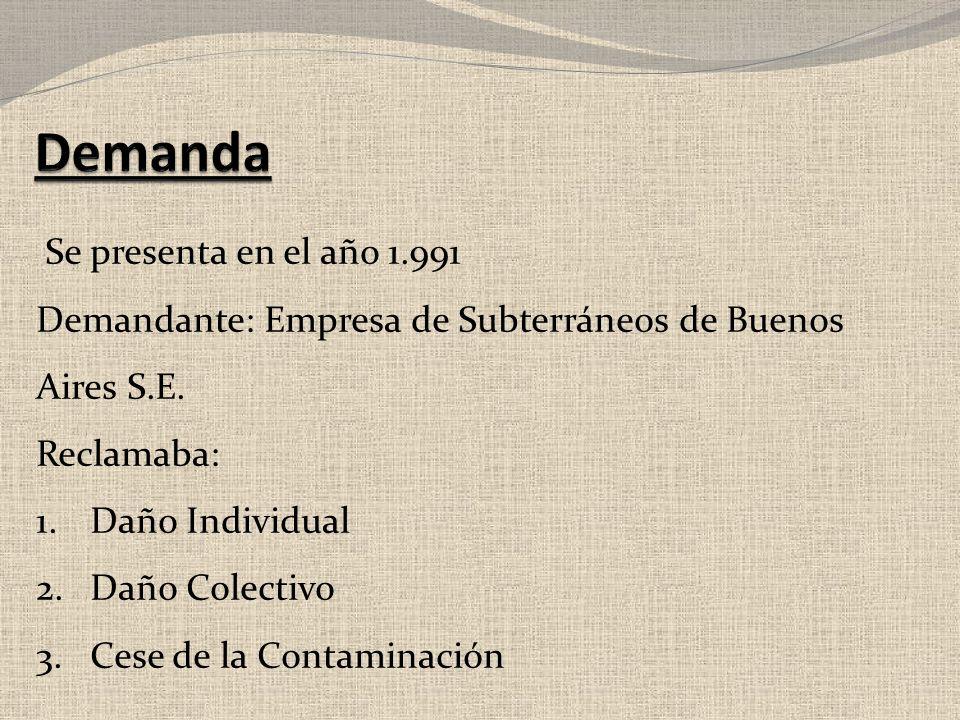 Se presenta en el año 1.991 Demandante: Empresa de Subterráneos de Buenos Aires S.E. Reclamaba: 1.Daño Individual 2.Daño Colectivo 3.Cese de la Contam
