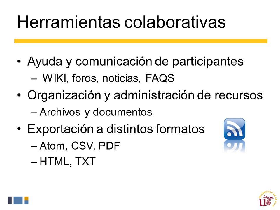 Herramientas colaborativas Ayuda y comunicación de participantes – WIKI, foros, noticias, FAQS Organización y administración de recursos –Archivos y documentos Exportación a distintos formatos –Atom, CSV, PDF –HTML, TXT