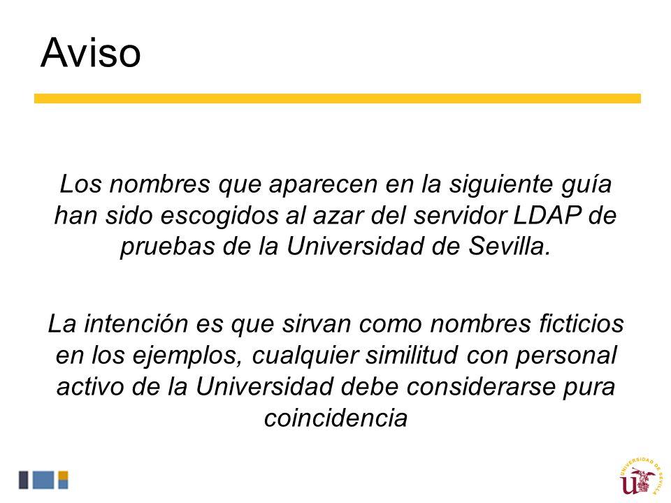 Aviso Los nombres que aparecen en la siguiente guía han sido escogidos al azar del servidor LDAP de pruebas de la Universidad de Sevilla.
