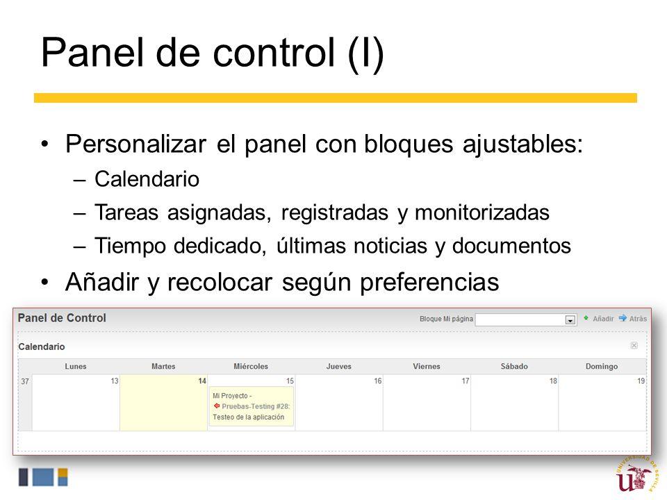 Panel de control (I) Personalizar el panel con bloques ajustables: –Calendario –Tareas asignadas, registradas y monitorizadas –Tiempo dedicado, últimas noticias y documentos Añadir y recolocar según preferencias