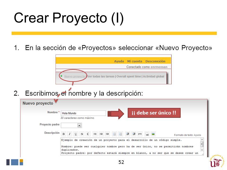 Crear Proyecto (I) 1.En la sección de «Proyectos» seleccionar «Nuevo Proyecto» 2.Escribimos el nombre y la descripción: 52 ¡¡ debe ser único !!