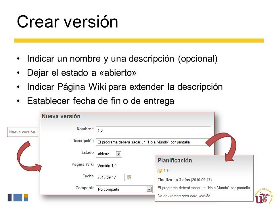 Crear versión Indicar un nombre y una descripción (opcional) Dejar el estado a «abierto» Indicar Página Wiki para extender la descripción Establecer fecha de fin o de entrega