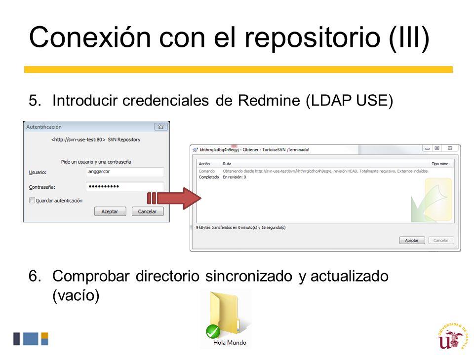 Conexión con el repositorio (III) 5.Introducir credenciales de Redmine (LDAP USE) 6.Comprobar directorio sincronizado y actualizado (vacío)