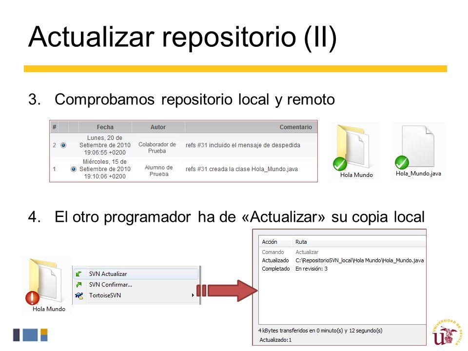 Actualizar repositorio (II) 3.Comprobamos repositorio local y remoto 4.El otro programador ha de «Actualizar» su copia local