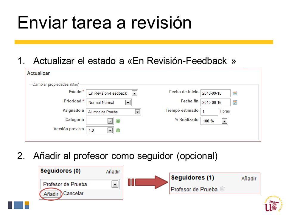 Enviar tarea a revisión 1.Actualizar el estado a «En Revisión-Feedback » 2.Añadir al profesor como seguidor (opcional)