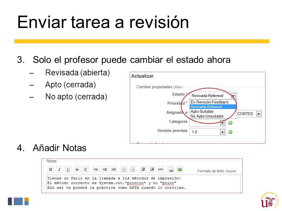 Enviar tarea a revisión 3.Solo el profesor puede cambiar el estado ahora –Revisada (abierta) –Apto (cerrada) –No apto (cerrada) 4.Añadir Notas