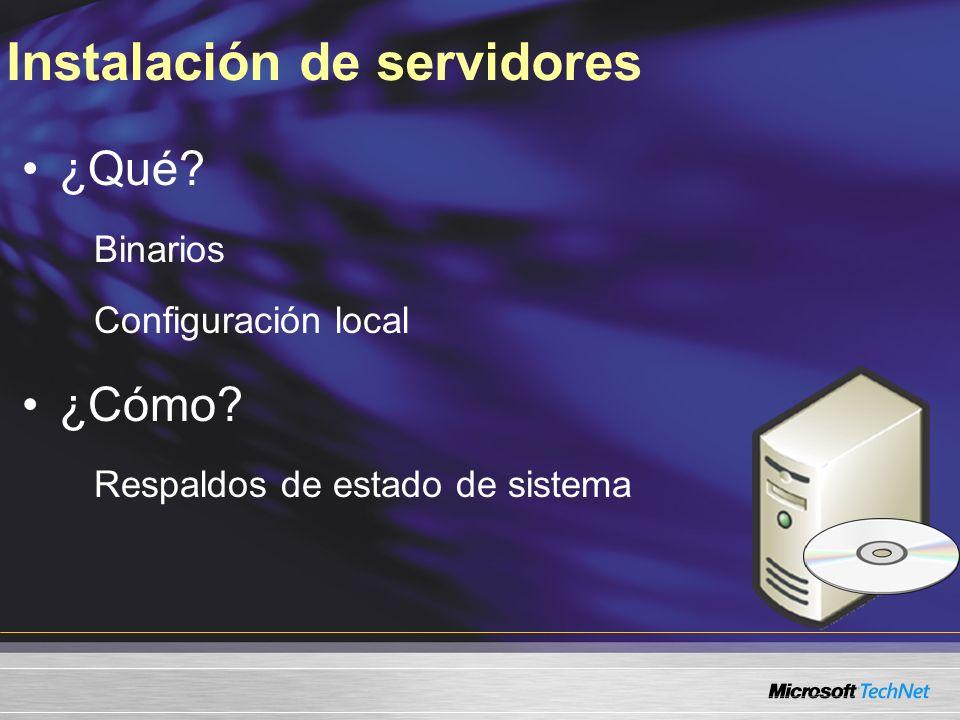 Instalación de servidores ¿Qué? Binarios Configuración local ¿Cómo? Respaldos de estado de sistema
