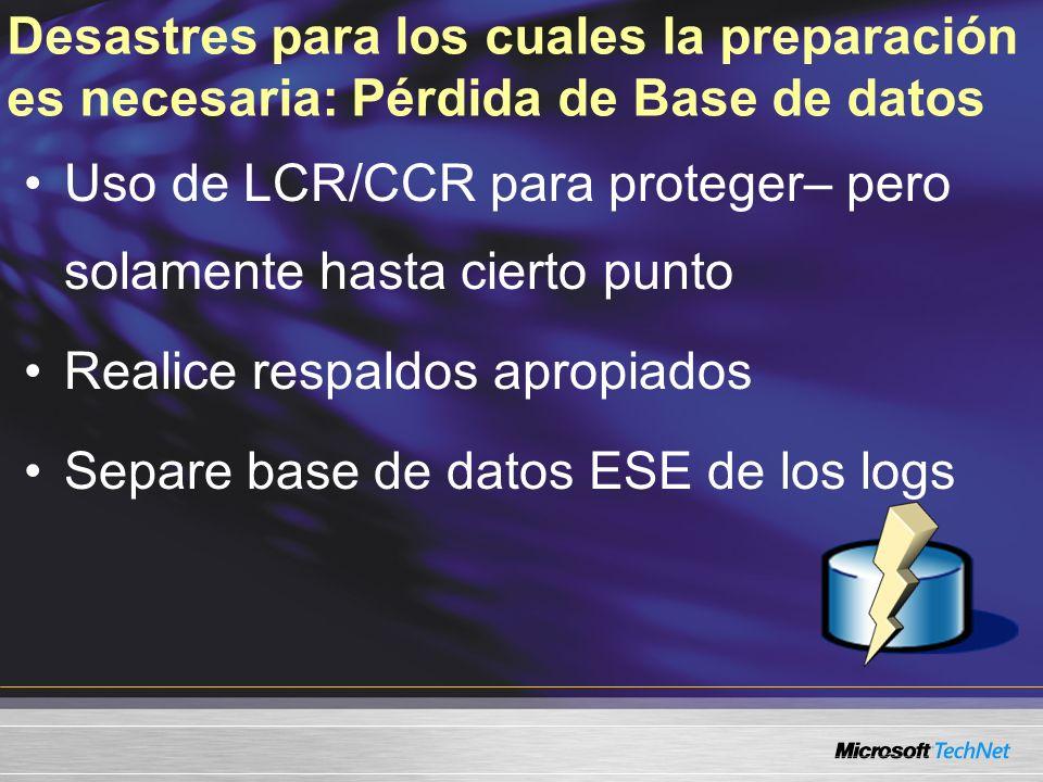 Desastres para los cuales la preparación es necesaria: Pérdida de Base de datos Uso de LCR/CCR para proteger– pero solamente hasta cierto punto Realic
