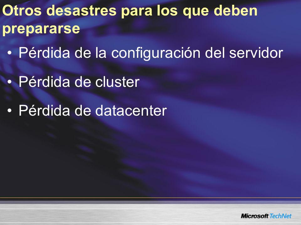 Otros desastres para los que deben prepararse Pérdida de la configuración del servidor Pérdida de cluster Pérdida de datacenter