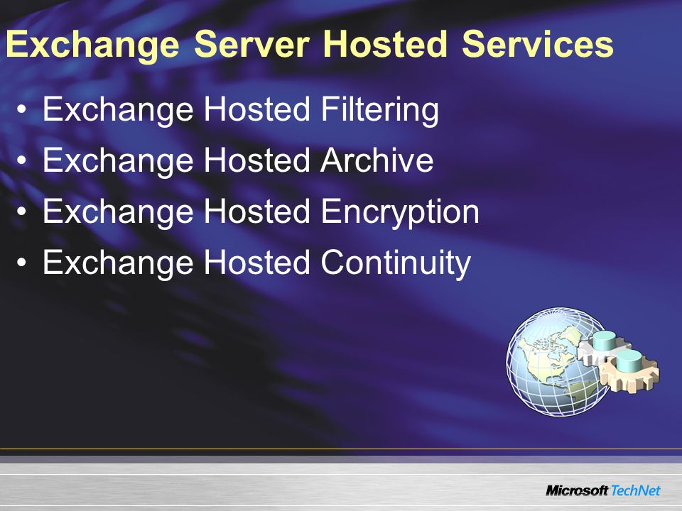 Exchange Server Hosted Services Exchange Hosted Filtering Exchange Hosted Archive Exchange Hosted Encryption Exchange Hosted Continuity
