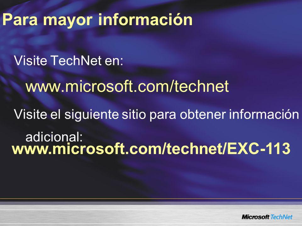www.microsoft.com/technet/EXC-113 Visite TechNet en: www.microsoft.com/technet Visite el siguiente sitio para obtener información adicional: Para mayo