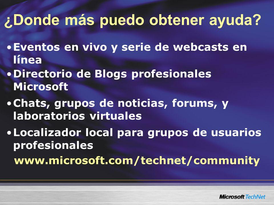 Eventos en vivo y serie de webcasts en línea Directorio de Blogs profesionales Microsoft Chats, grupos de noticias, forums, y laboratorios virtuales L