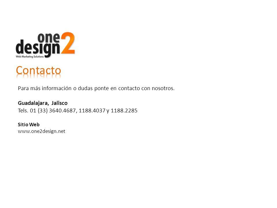 Para más información o dudas ponte en contacto con nosotros. Guadalajara, Jalisco Tels. 01 (33) 3640.4687, 1188.4037 y 1188.2285 Sitio Web www.one2des