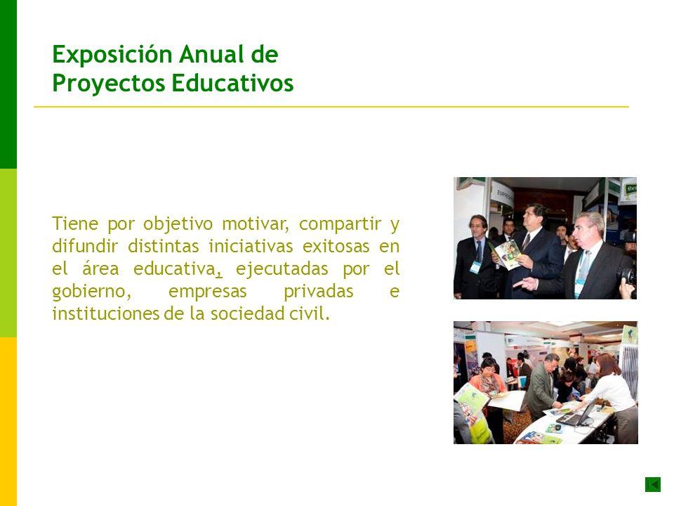 Exposición Anual de Proyectos Educativos Tiene por objetivo motivar, compartir y difundir distintas iniciativas exitosas en el área educativa, ejecutadas por el gobierno, empresas privadas e instituciones de la sociedad civil.