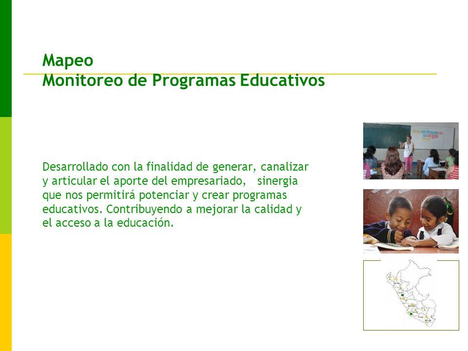 Mapeo Monitoreo de Programas Educativos Desarrollado con la finalidad de generar, canalizar y articular el aporte del empresariado, sinergia que nos permitirá potenciar y crear programas educativos.