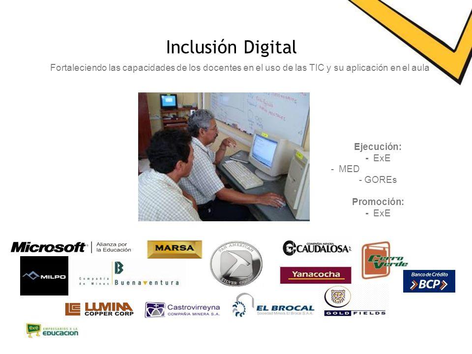 Ejecución: - ExE - MED - GOREs Promoción: - ExE Fortaleciendo las capacidades de los docentes en el uso de las TIC y su aplicación en el aula Inclusión Digital