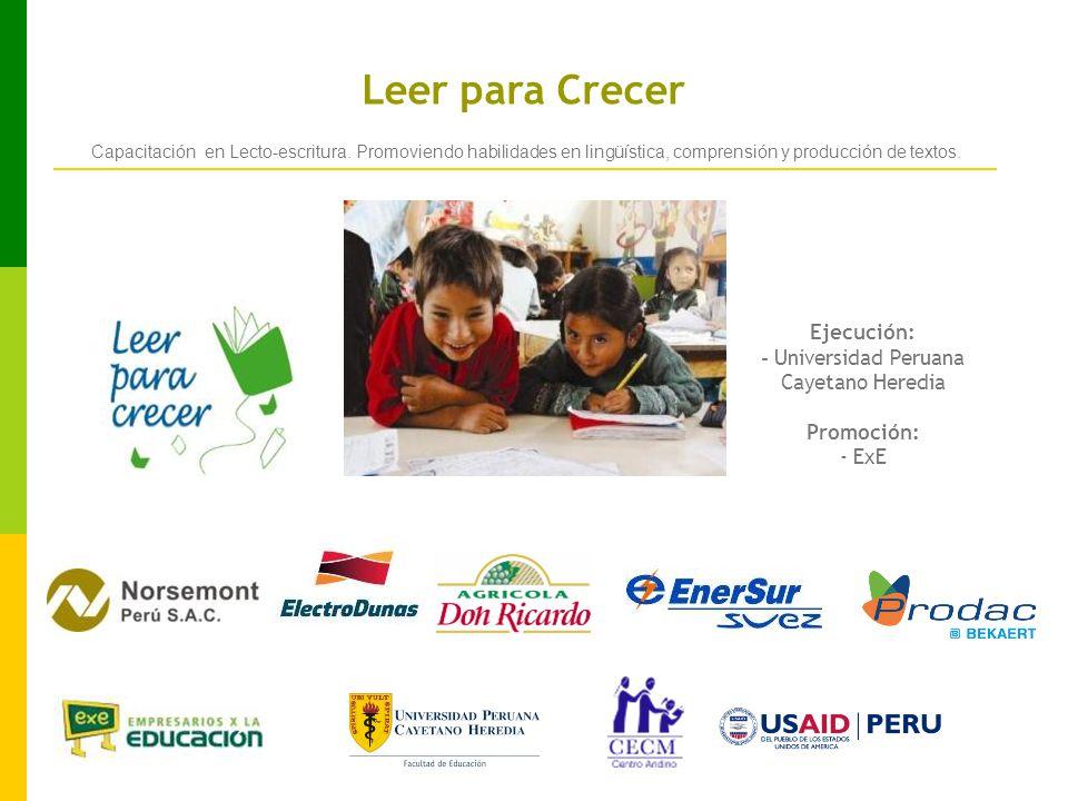 Ejecución: - Universidad Peruana Cayetano Heredia Promoción: - ExE Leer para Crecer Capacitación en Lecto-escritura.