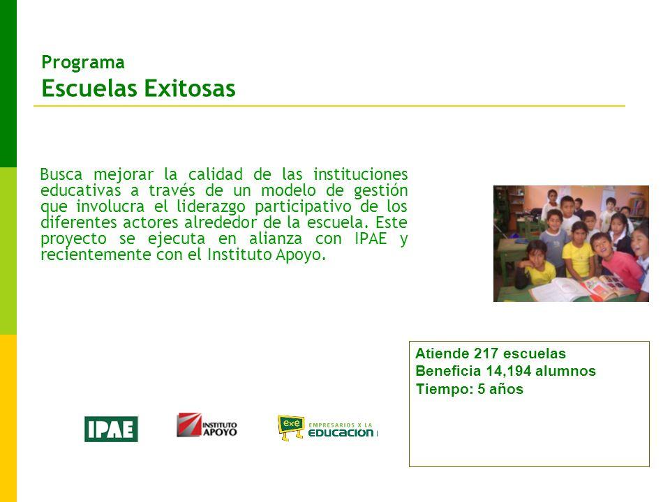 Programa Escuelas Exitosas Busca mejorar la calidad de las instituciones educativas a través de un modelo de gestión que involucra el liderazgo participativo de los diferentes actores alrededor de la escuela.