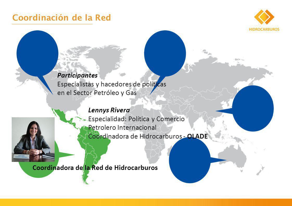 Coordinadora de la Red de Hidrocarburos Lennys Rivera Especialidad: Política y Comercio Petrolero Internacional Coordinadora de Hidrocarburos - OLADE Coordinación de la Red Participantes Especialistas y hacedores de políticas en el Sector Petróleo y Gas