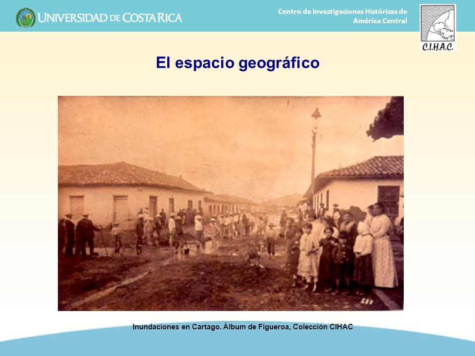 12 Centro de Investigaciones Históricas de América Central El espacio geográfico Inundaciones en Cartago. Álbum de Figueroa, Colección CIHAC