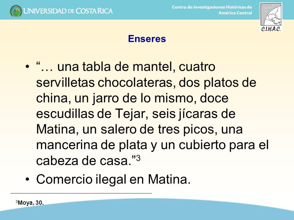 18 Centro de Investigaciones Históricas de América Central Enseres … una tabla de mantel, cuatro servilletas chocolateras, dos platos de china, un jar
