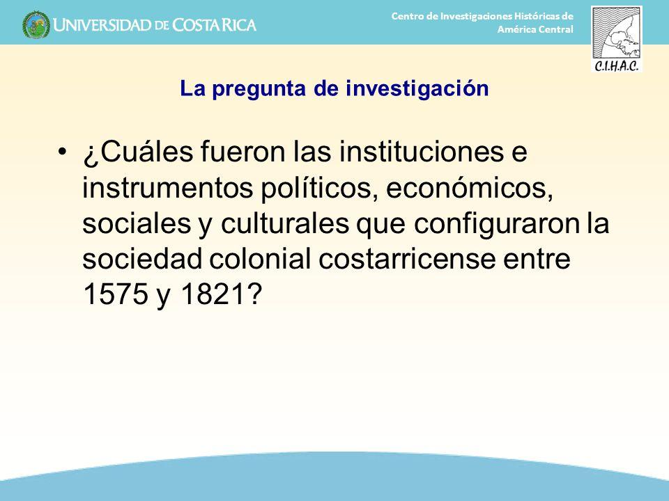 2 Centro de Investigaciones Históricas de América Central La pregunta de investigación ¿Cuáles fueron las instituciones e instrumentos políticos, econ