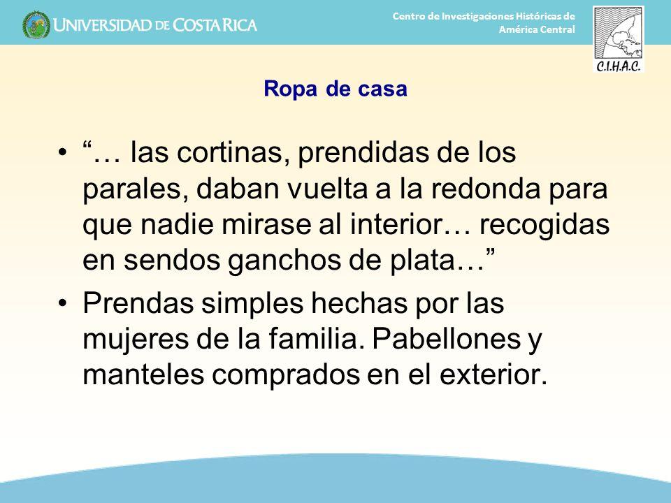 20 Centro de Investigaciones Históricas de América Central Ropa de casa … las cortinas, prendidas de los parales, daban vuelta a la redonda para que n