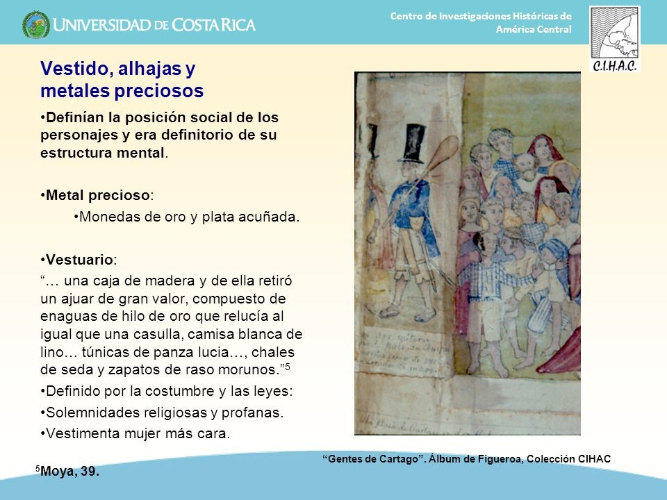 21 Centro de Investigaciones Históricas de América Central Vestido, alhajas y metales preciosos Definían la posición social de los personajes y era de