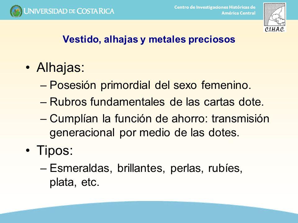 22 Centro de Investigaciones Históricas de América Central Vestido, alhajas y metales preciosos Alhajas: –Posesión primordial del sexo femenino. –Rubr