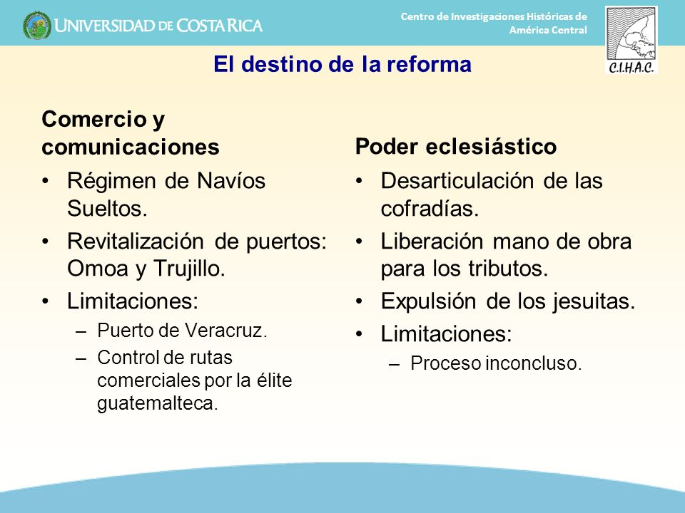 27 Centro de Investigaciones Históricas de América Central El destino de la reforma Comercio y comunicaciones Régimen de Navíos Sueltos. Revitalizació