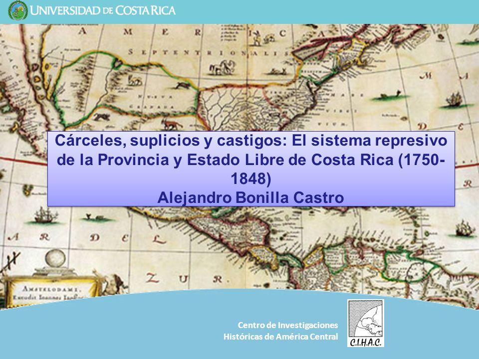 Centro de Investigaciones Históricas de América Central Cárceles, suplicios y castigos: El sistema represivo de la Provincia y Estado Libre de Costa R