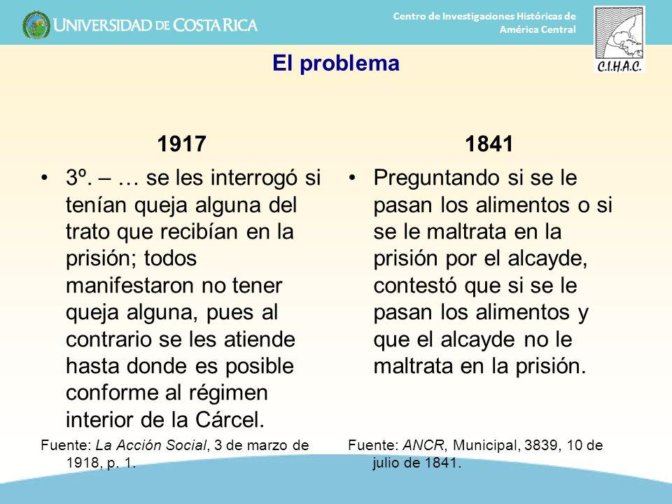 31 Centro de Investigaciones Históricas de América Central El problema 1917 3º. – … se les interrogó si tenían queja alguna del trato que recibían en