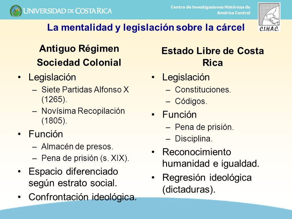 33 Centro de Investigaciones Históricas de América Central La mentalidad y legislación sobre la cárcel Antiguo Régimen Sociedad Colonial Legislación –