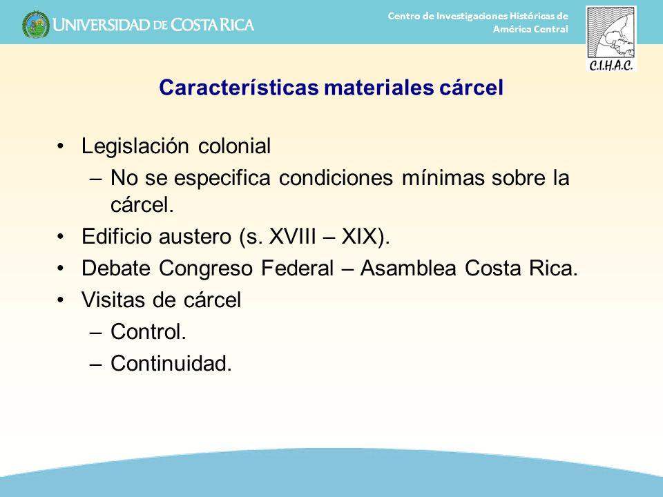 34 Centro de Investigaciones Históricas de América Central Características materiales cárcel Legislación colonial –No se especifica condiciones mínima