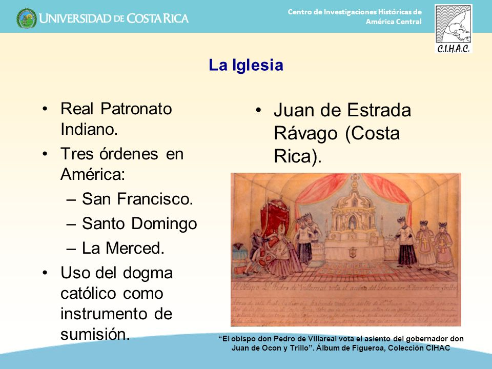 7 Centro de Investigaciones Históricas de América Central La Iglesia Real Patronato Indiano. Tres órdenes en América: –San Francisco. –Santo Domingo –
