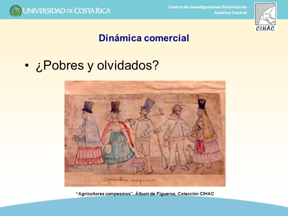 8 Centro de Investigaciones Históricas de América Central Dinámica comercial ¿Pobres y olvidados? Agricultores campesinos. Álbum de Figueroa, Colecció