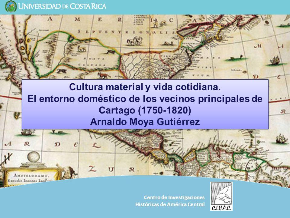 Centro de Investigaciones Históricas de América Central Cultura material y vida cotidiana. El entorno doméstico de los vecinos principales de Cartago