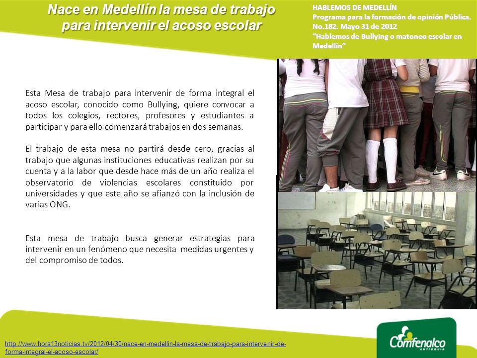 Nace en Medellín la mesa de trabajo para intervenir el acoso escolar HABLEMOS DE MEDELLÍN Programa para la formación de opinión Pública. No.182. Mayo