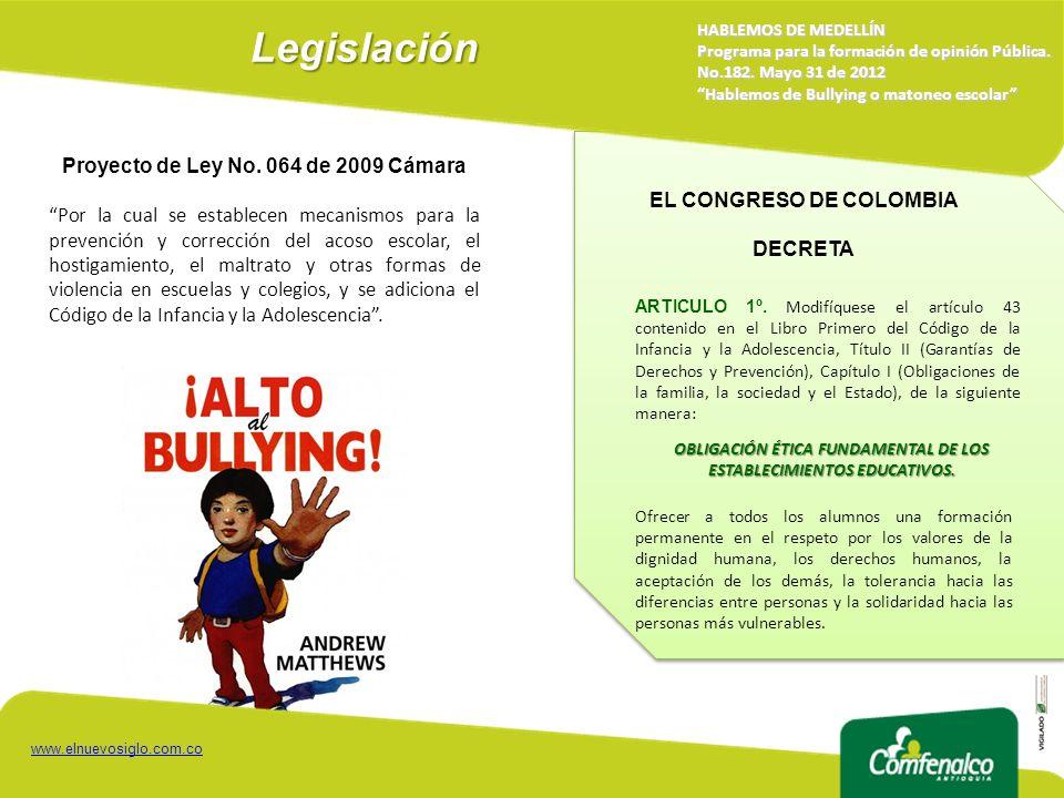 Legislación HABLEMOS DE MEDELLÍN Programa para la formación de opinión Pública. No.182. Mayo 31 de 2012 Hablemos de Bullying o matoneo escolar Proyect