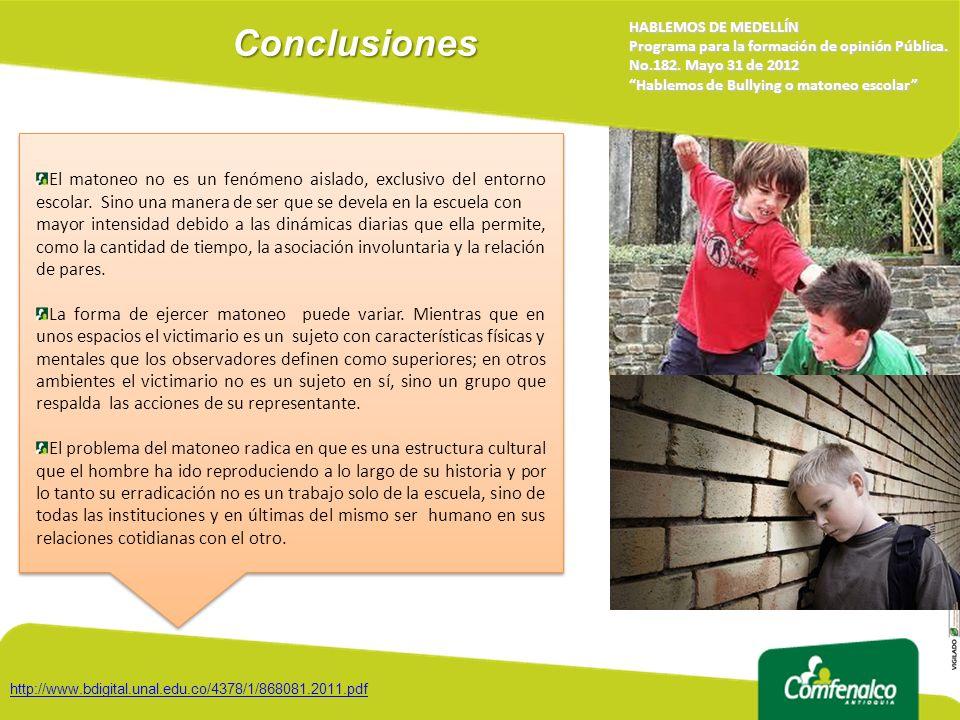 Conclusiones HABLEMOS DE MEDELLÍN Programa para la formación de opinión Pública. No.182. Mayo 31 de 2012 Hablemos de Bullying o matoneo escolar http:/