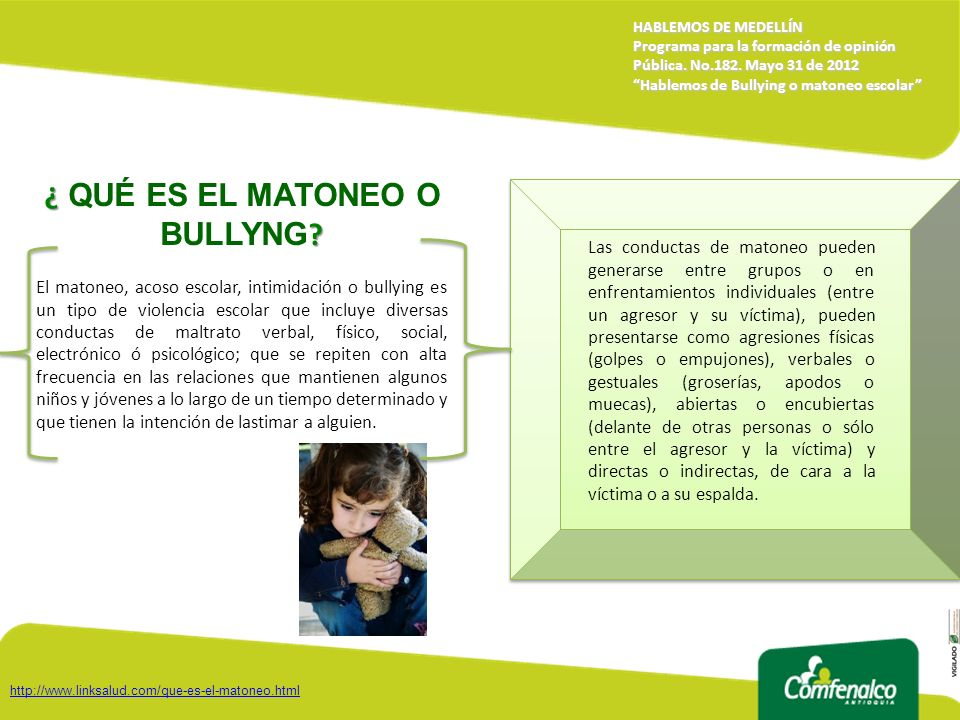 HABLEMOS DE MEDELLÍN Programa para la formación de opinión Pública. No.182. Mayo 31 de 2012 Hablemos de Bullying o matoneo escolar ¿ ? ¿ QUÉ ES EL MAT