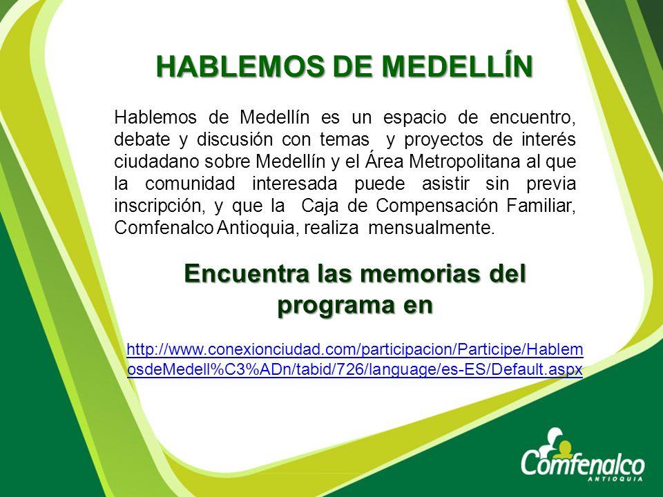 HABLEMOS DE MEDELLÍN Hablemos de Medellín es un espacio de encuentro, debate y discusión con temas y proyectos de interés ciudadano sobre Medellín y e