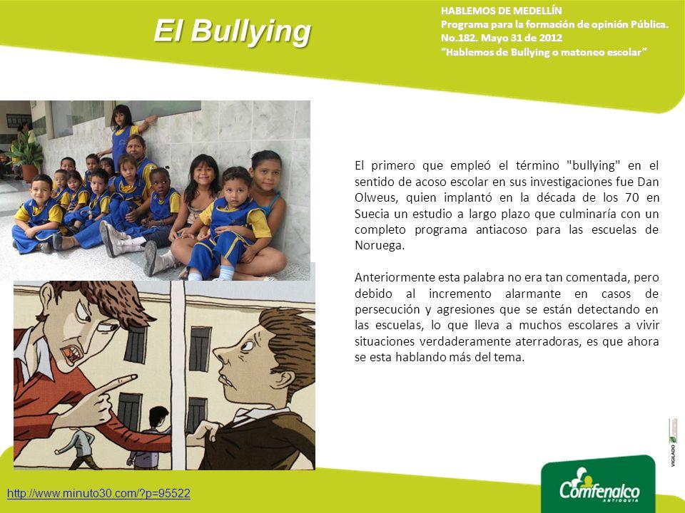 El Bullying HABLEMOS DE MEDELLÍN Programa para la formación de opinión Pública. No.182. Mayo 31 de 2012 Hablemos de Bullying o matoneo escolar El prim