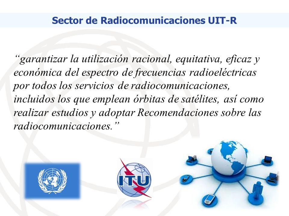 garantizar la utilización racional, equitativa, eficaz y económica del espectro de frecuencias radioeléctricas por todos los servicios de radiocomunicaciones, incluidos los que emplean órbitas de satélites, así como realizar estudios y adoptar Recomendaciones sobre las radiocomunicaciones.