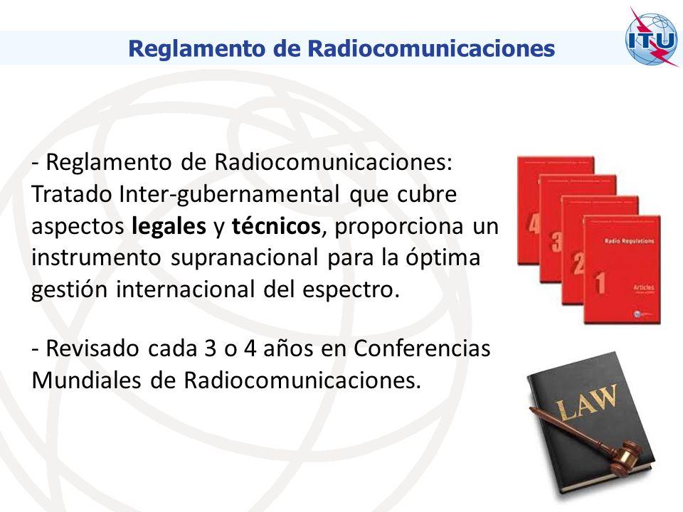 - Reglamento de Radiocomunicaciones: Tratado Inter-gubernamental que cubre aspectos legales y técnicos, proporciona un instrumento supranacional para la óptima gestión internacional del espectro.