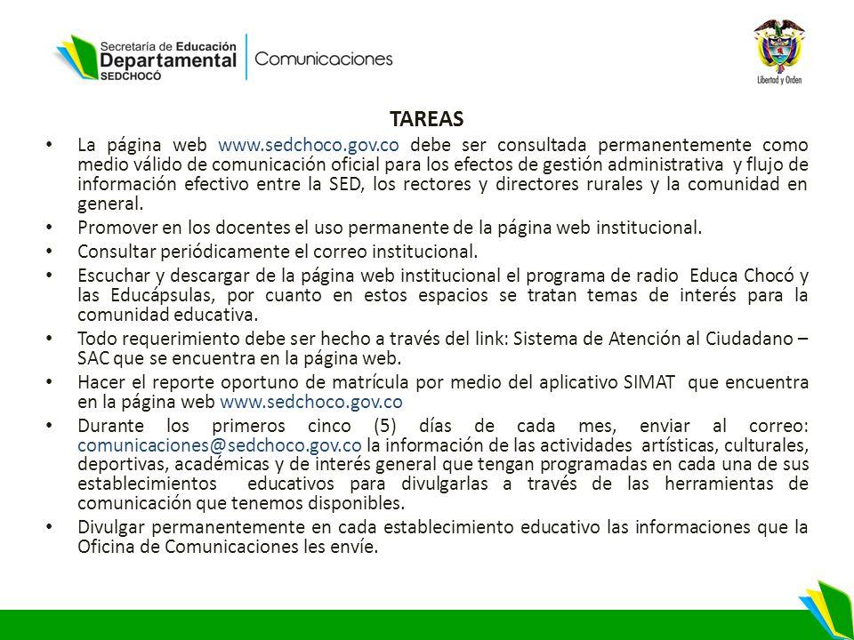 TAREAS La página web www.sedchoco.gov.co debe ser consultada permanentemente como medio válido de comunicación oficial para los efectos de gestión administrativa y flujo de información efectivo entre la SED, los rectores y directores rurales y la comunidad en general.