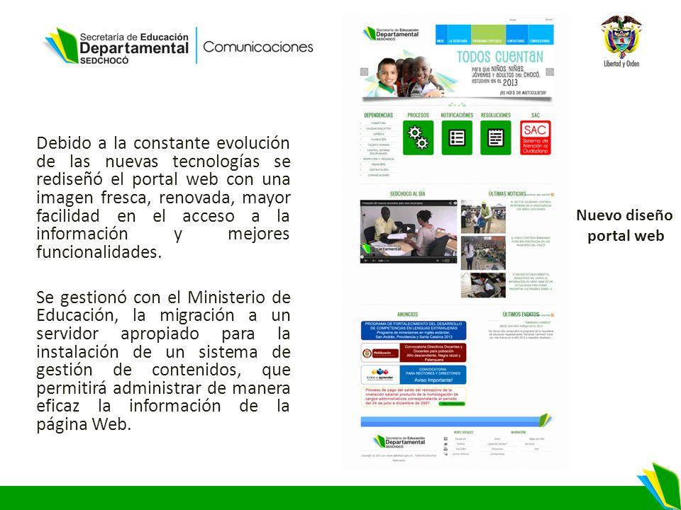 Debido a la constante evolución de las nuevas tecnologías se rediseñó el portal web con una imagen fresca, renovada, mayor facilidad en el acceso a la información y mejores funcionalidades.