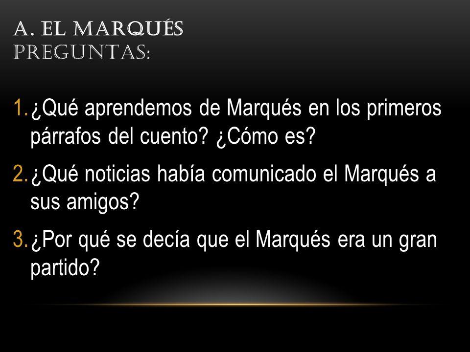 A.EL MARQUÉS PREGUNTAS: 1.¿Qué aprendemos de Marqués en los primeros párrafos del cuento.